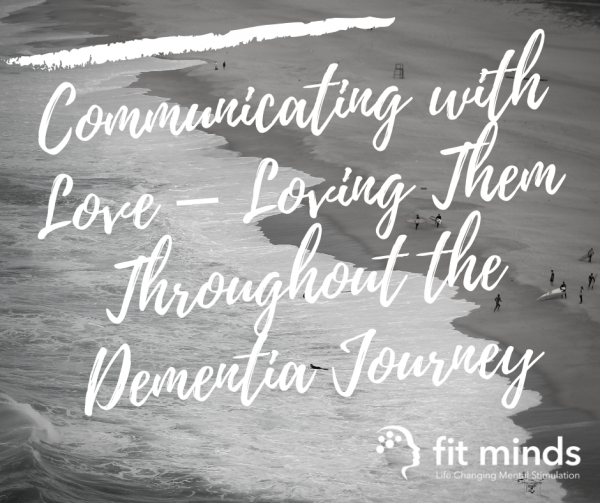 Communicating with love - loving them throughout the dementia journey